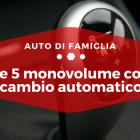 Le 5 monovolume con cambio automatico - Auto di Famiglia