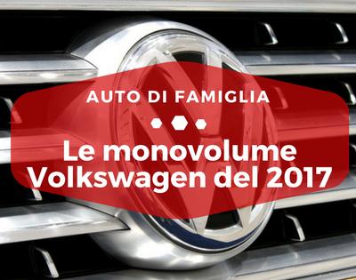 Le monovolume Volkswagen del 2017 - Auto di Famiglia