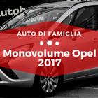 Monovolume Opel 2017 -Auto di Famiglia