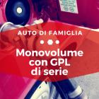 Monovolume con GPL di serie - Auto di Famiglia