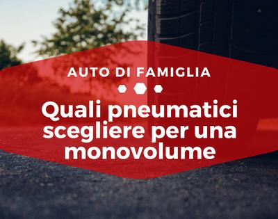 Quali pneumatici scegliere per una monovolume - Auto di Famiglia