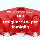 I miglior SUV per famiglia - Auto di Famiglia