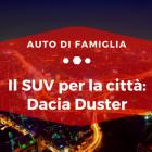 Il SUV per la città, Dacia Duster - Auto di Famiglia