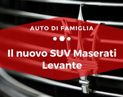 Il nuovo SUV Maserati Levante - Auto di Famiglia