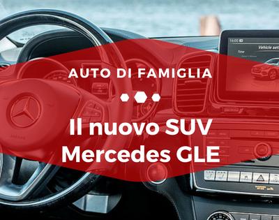 Il nuovo SUV Mercedes GLE - Auto di Famiglia