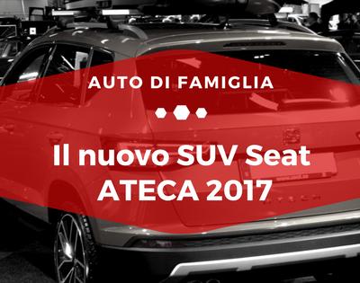 Il nuovo SUV Seat ATECA 2017 - Auto di Famiglia
