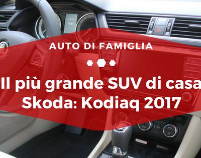 Il più grande SUV di casa Skoda Kodiaq 2017 - Auto di Famiglia