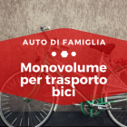 Monovolume per trasporto bici - Auto di Famiglia
