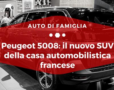 Peugeot 5008 il nuovo SUV della casa automobilistica francese - Auto di Famiglia