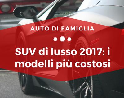 SUV di lusso 2017, i modelli più costosi - Auto di Famiglia