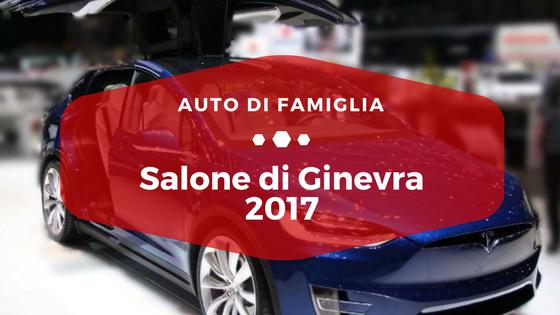 Salone di Ginevra 2017 - Auto di Famiglia