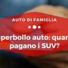 Superbollo auto quanto pagano i SUV - Auto di Famiglia