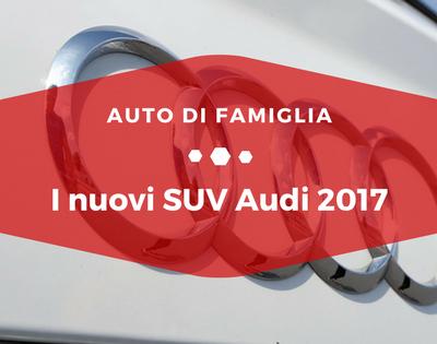 I nuovi SUV Audi 2017 - Auto di Famiglia